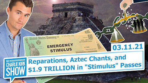 """Reparations, Aztec Chants, and $1.9 TRILLION in """"Stimulus"""" Passes 