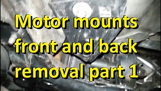 Motor mounts front and back removal part 1  - Video