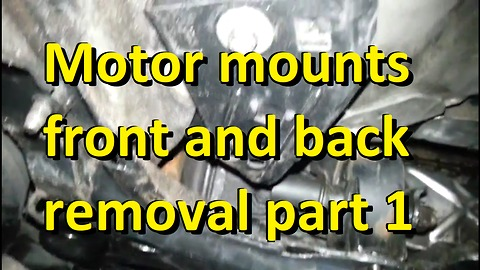 Motor mounts front and back removal part 1