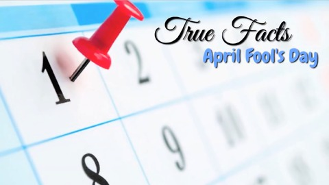 True facts about April Fool's Day