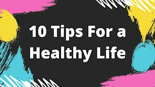 10 Tips For a Healthy Life
