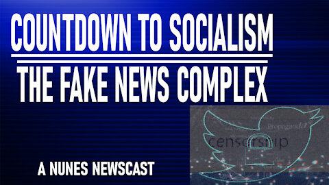 Nunes Newscast: Countdown to Socialism-The Fake News Complex