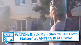 "WATCH: Black Man Shouts ""All Lives Matter"" at ANTIFA BLM Crowd"