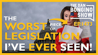 Ep. 1473 The Worst Piece of Legislation I've Ever Seen - The Dan Bongino Show