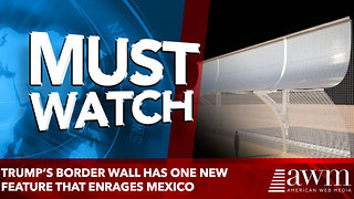 Trump's Border Wall Has One New Feature That Enrages Mexico - Video