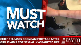 Chief Releases Bodycam Footage After Girl Claims Cop Sexually Assaulted Her - Video