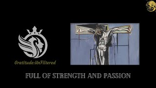 """Gratitude:UnFiltered """"Full of Strength and Passion"""""""