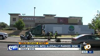 Car smashes into illegally parked semi in Chula Vista - Video