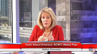 Truth About America: ACWT/ Media Plan | Debbie Discusses 1.18.21