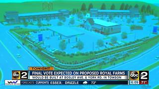Final vote expected on proposed Royal Farms - Video