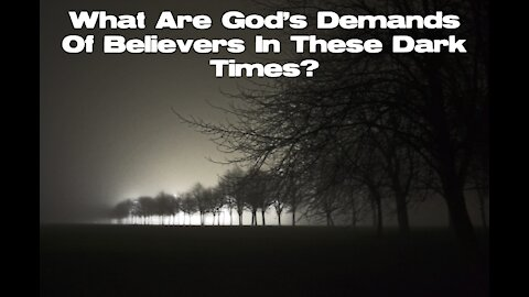 "Sunday AM Worship - January 17th, 2021 - ""What Are God's Demands Of Believers In These Dark Times?"""