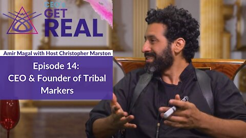 CEOs Get Real: Episode 14 - Amir Magal, CEO & Founder of Tribal Markers