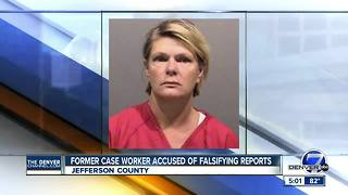Former Jefferson County case worker accused of falsifying information in reports - Video