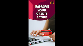 How To Improve Your Credit Score? *