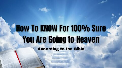 How To KNOW For 100% Sure You Are Going To Heaven: According To The Bible