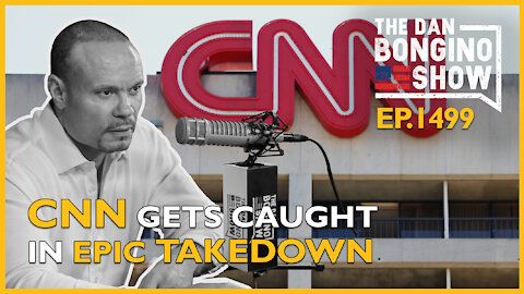 Ep. 1499 CNN Caught On Tape In An Epic Takedown - The Dan Bongino Show