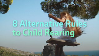 8 Alternative Rules to Child Rearing - Video