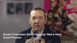 Bryan Cranston: Kevin Spacey 'Not a Very Good Person' - Video