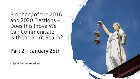 2020 Election – Communication with the Spirit Realm – Part 2 – after the inauguration - Jan. 25th