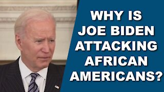 Why is Joe Biden Attacking African Americans?