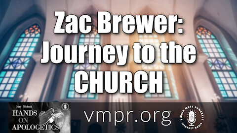26 Feb 21, Hands on Apologetics: Zac Brewer: Journey to the Church