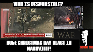 NASHVILLE CHRISTMAS EXPLOSION! WHO IS RESPONSIBLE?