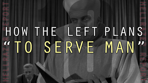 "HOW THE LEFT PLANS ""TO SERVE MAN"""