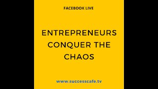 Entrepreneurs Conquer The Chaos