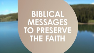 Biblical messages to preserve the faith. - Video