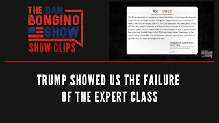 Trump Showed Us The Failure Of The Experts Class - Dan Bongino Show Clips