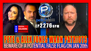 EP 2276-6PM PETE SANTILLI & ALEX JONES WARN PATRIOTS OF POTENTIAL FALSE FLAG ON JAN 20th