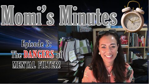 Momi's Minutes Episode 3: The Dangers of Mental Filter