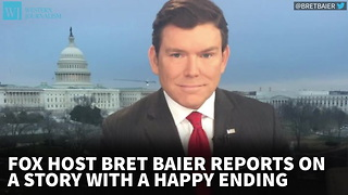 Fox Host Bret Baier Reports On A Story With A Happy Ending - Video