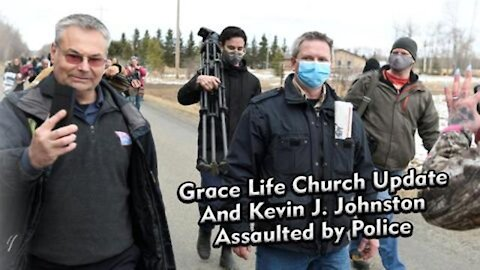 The Kevin J. Johnston Show - Update on Grace Life Church and Kevin J Johnston Assaulted by Police!
