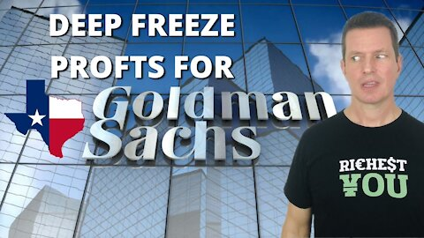 Goldman Sachs to LINE THEIR POCKETS from the Texas Deep Freeze of 2021