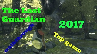 The Last Guardian,The best ps4 games,Top games gamer2017, pc games - Video