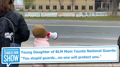 "Young Daughter of BLM Mom Taunts National Guards: ""You stupid guards...no one will protect you."""