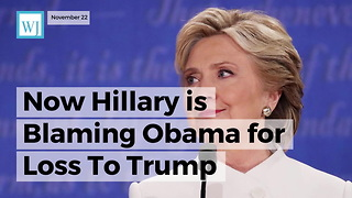 Now Hillary is Blaming Obama for Loss To Trump - Video