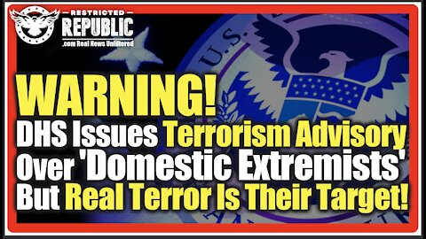 WARNING! DHS Issues Terrorism Advisory Over 'Domestic Extremists'…But Real Terror Is The Details!