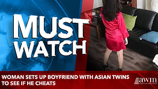 Woman sets up boyfriend with Asian twins to see if he cheats - Video