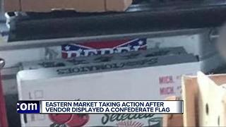Eastern Market taking action after vendor displayed a Confederate Flag - Video