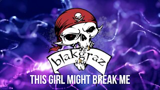 This Girl Might Break Me by Blakgraz