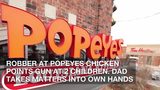 Robber at Popeyes Chicken Points Gun at 2 Children. Dad Takes Matters into Own Hands - Video