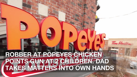 Robber at Popeyes Chicken Points Gun at 2 Children. Dad Takes Matters into Own Hands