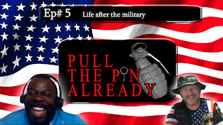 Pull The Pin Already (Episode 5) Life after the military