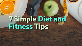 7 Simple Diet and Fitness Tips - Video