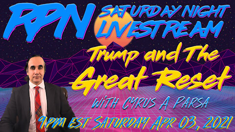 Trump & The Great Reset with Cyrus A. Parsa on Sat. Night Livestream