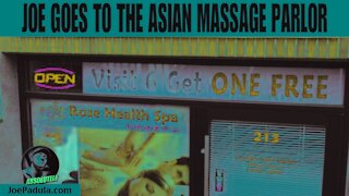Joe Goes to the Asian Massage Parlor and...