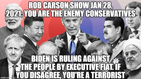 ROB CARSON SHOW JAN 28, 2021: MAKE NO BONES ABOUT IT. YOU ARE NOW THE ENEMY.