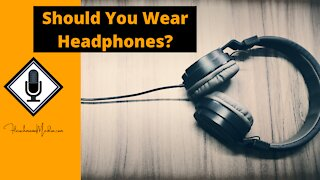 Should You Wear Headphones While Doing Voice Over Work?